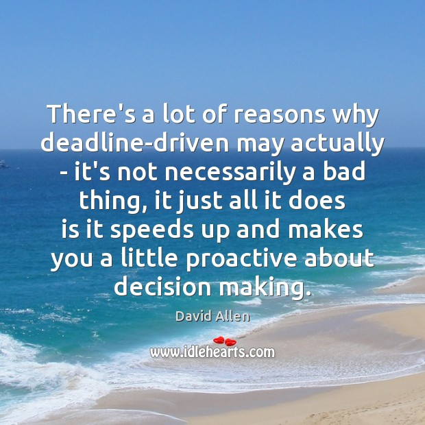 There's a lot of reasons why deadline-driven may actually – it's not David Allen Picture Quote