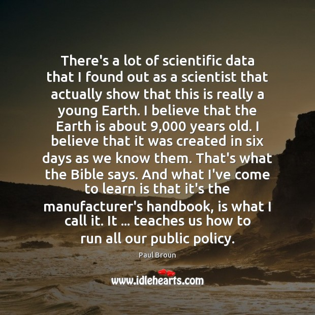 There's a lot of scientific data that I found out as a Paul Broun Picture Quote