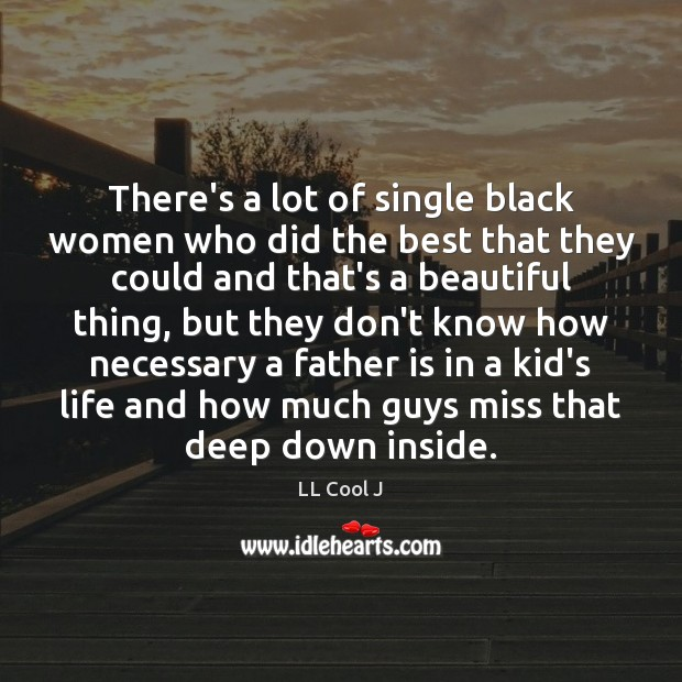 There's a lot of single black women who did the best that LL Cool J Picture Quote