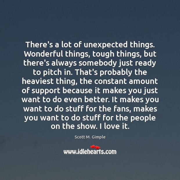 There's a lot of unexpected things. Wonderful things, tough things, but there's Image