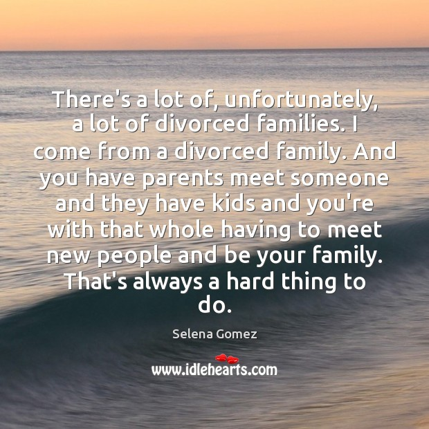 Image, There's a lot of, unfortunately, a lot of divorced families. I come