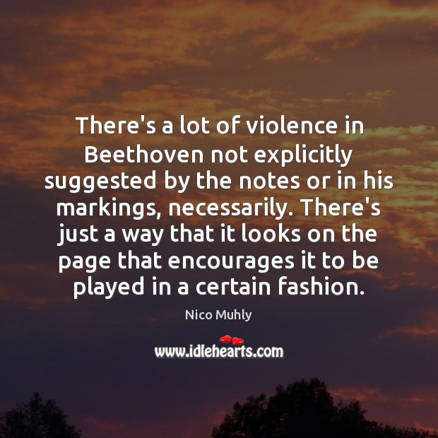 There's a lot of violence in Beethoven not explicitly suggested by the Image