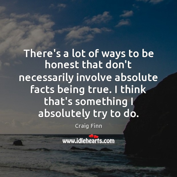 Image, There's a lot of ways to be honest that don't necessarily involve
