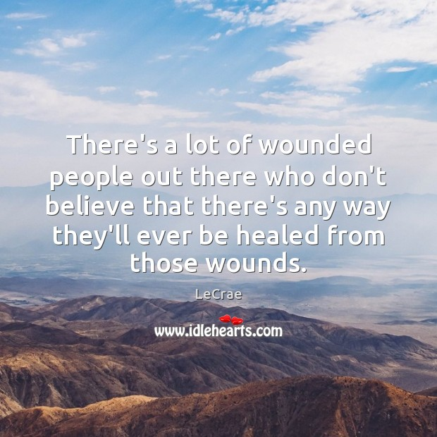 There's a lot of wounded people out there who don't believe that Image