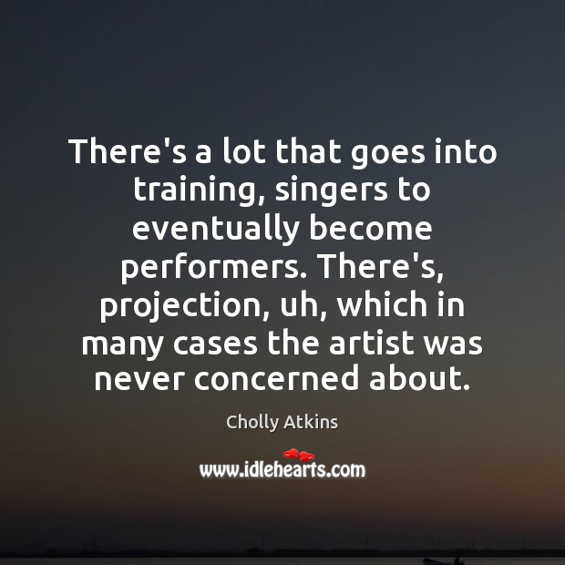 There's a lot that goes into training, singers to eventually become performers. Image