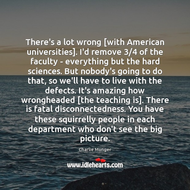 There's a lot wrong [with American universities]. I'd remove 3/4 of the faculty Image