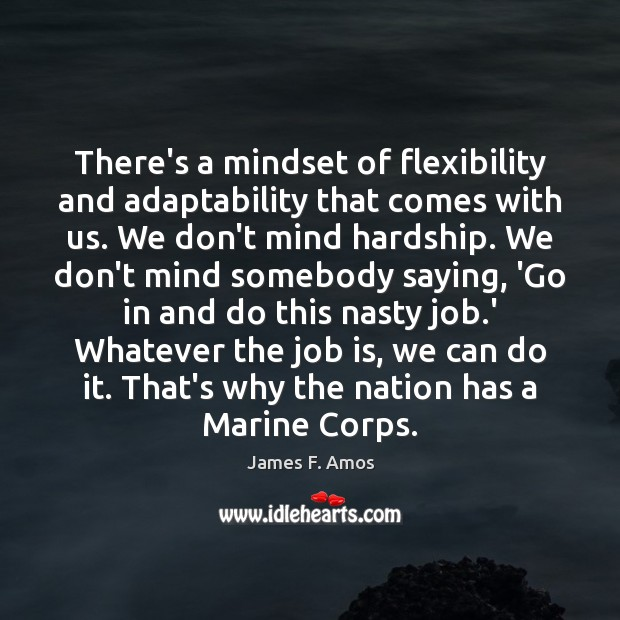 Image, There's a mindset of flexibility and adaptability that comes with us. We