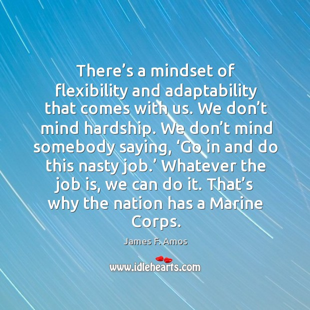 There's a mindset of flexibility and adaptability that comes with us. Image
