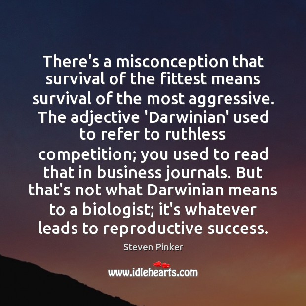 There's a misconception that survival of the fittest means survival of the Steven Pinker Picture Quote