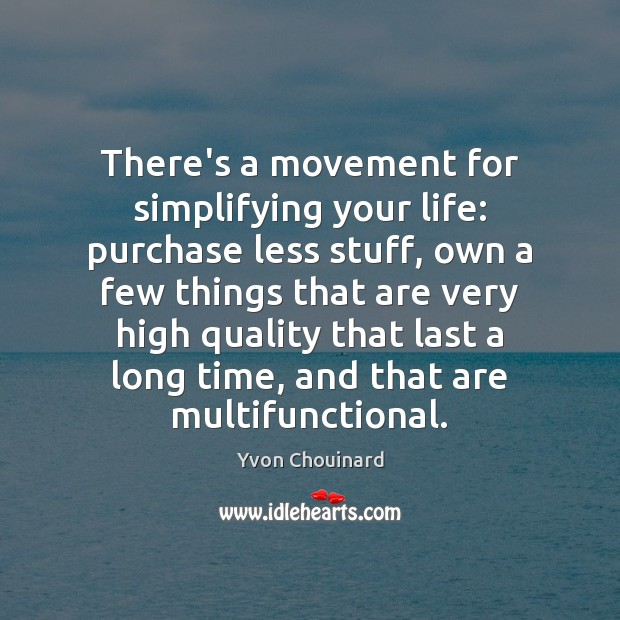 Image, There's a movement for simplifying your life: purchase less stuff, own a