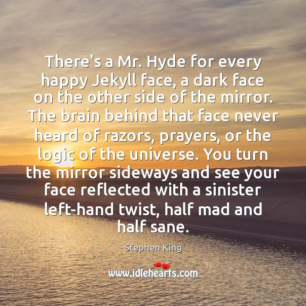 Image, There's a Mr. Hyde for every happy Jekyll face, a dark face