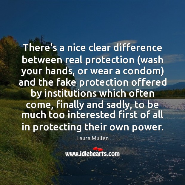 There's a nice clear difference between real protection (wash your hands, or Laura Mullen Picture Quote