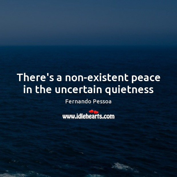 There's a non-existent peace in the uncertain quietness Image