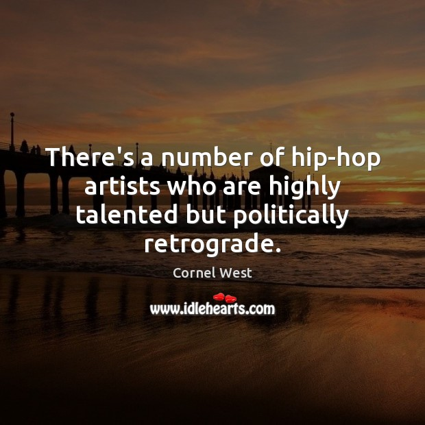 Image, There's a number of hip-hop artists who are highly talented but politically retrograde.