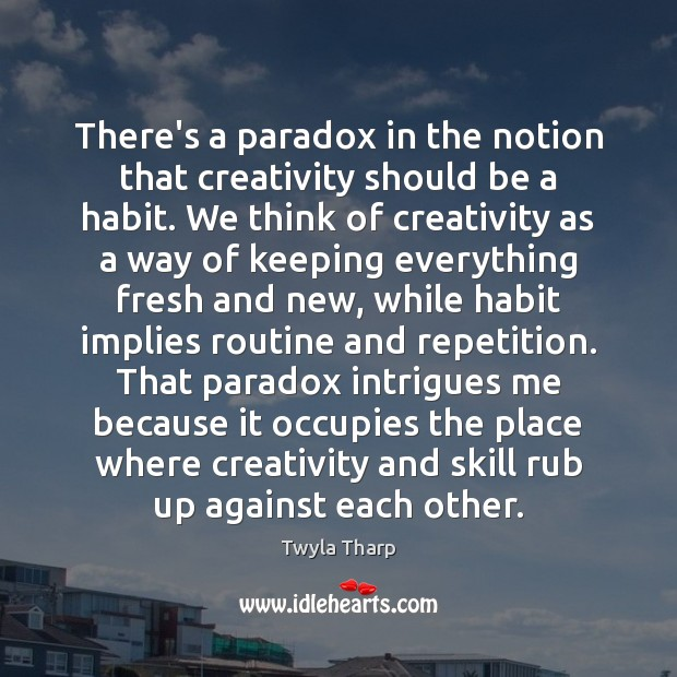 There's a paradox in the notion that creativity should be a habit. Image