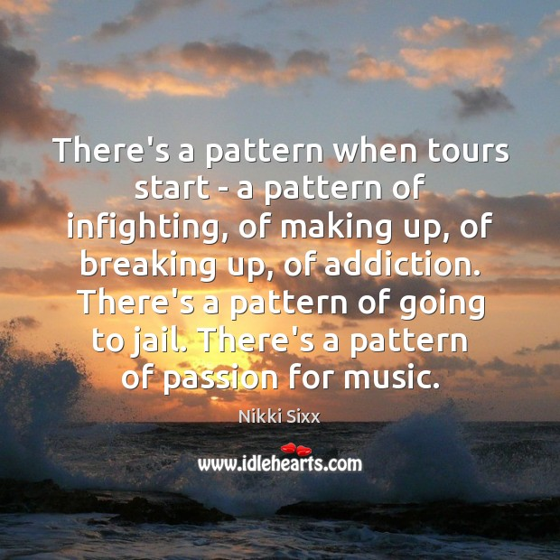 There's a pattern when tours start – a pattern of infighting, of Nikki Sixx Picture Quote