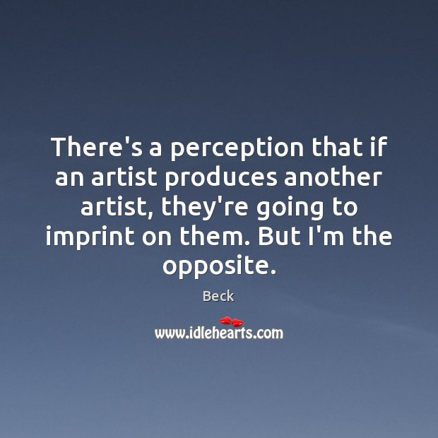 There's a perception that if an artist produces another artist, they're going Image