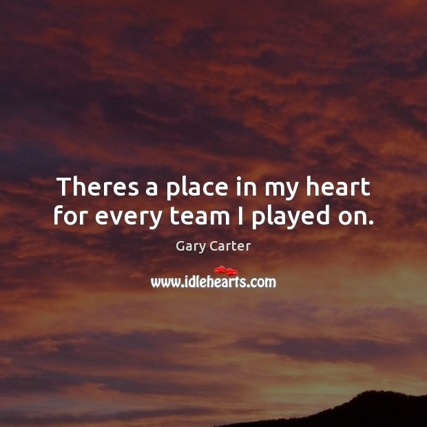 Theres a place in my heart for every team I played on. Image