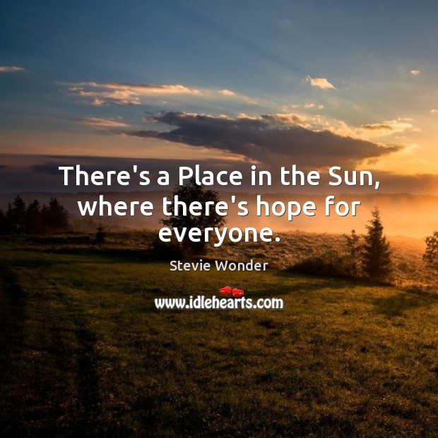 Stevie Wonder Picture Quote image saying: There's a Place in the Sun, where there's hope for everyone.