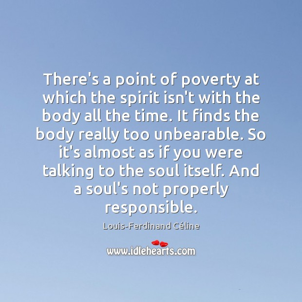There's a point of poverty at which the spirit isn't with the Louis-Ferdinand Céline Picture Quote