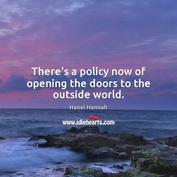 There's a policy now of opening the doors to the outside world. Image