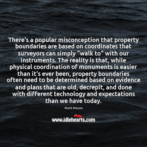 There's a popular misconception that property boundaries are based on coordinates that Image