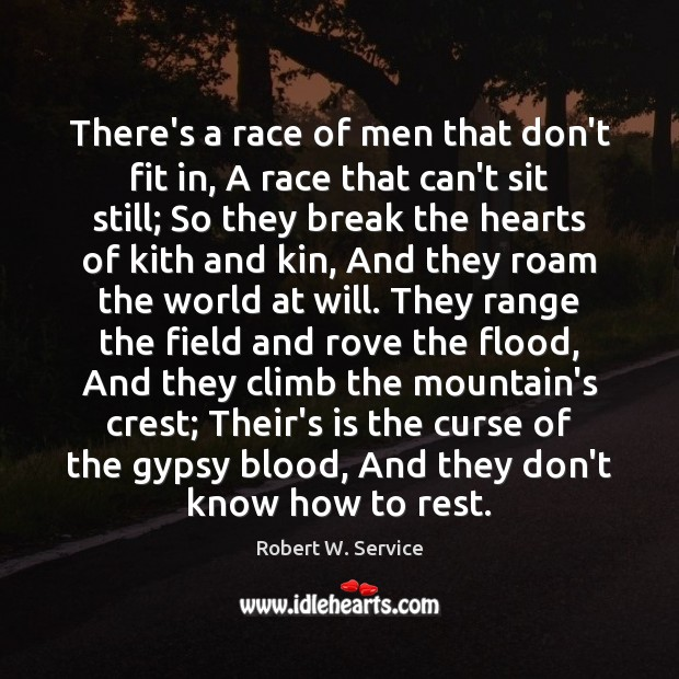 There's a race of men that don't fit in, A race that Robert W. Service Picture Quote