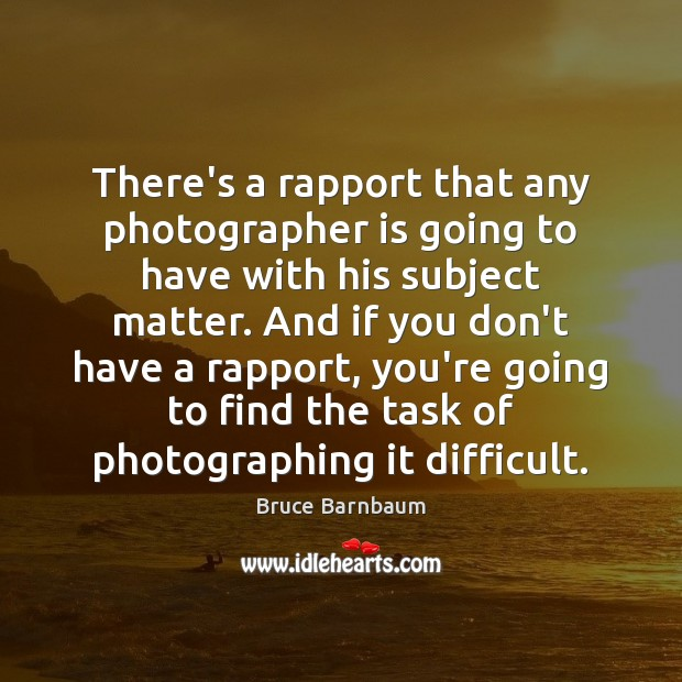 Image, There's a rapport that any photographer is going to have with his