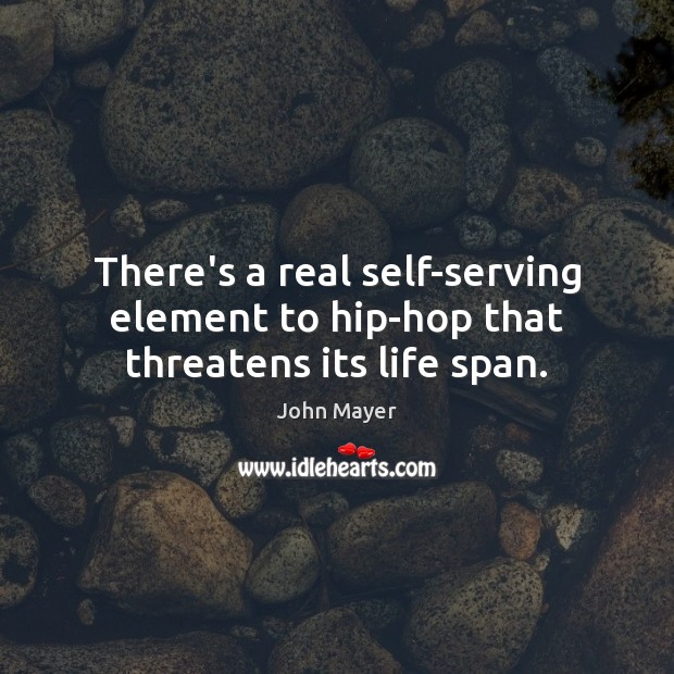 Image, There's a real self-serving element to hip-hop that threatens its life span.