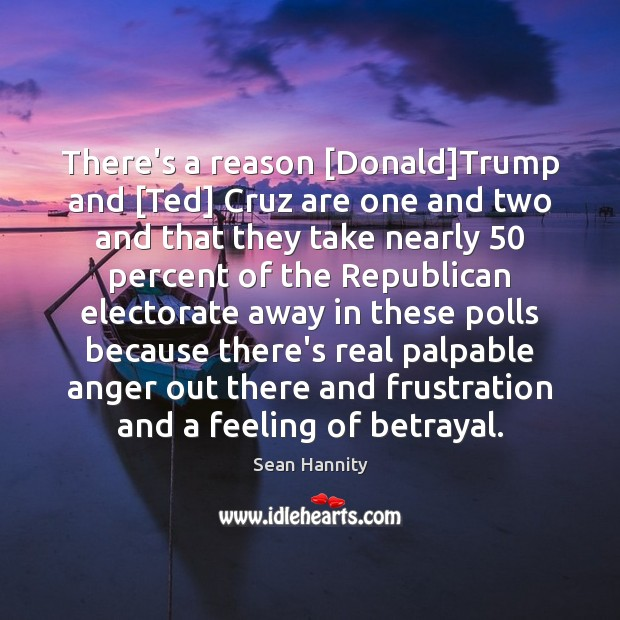 There's a reason [Donald]Trump and [Ted] Cruz are one and two Image