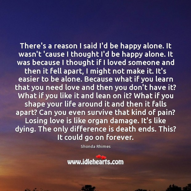 There's a reason I said I'd be happy alone. It wasn't 'cause Image
