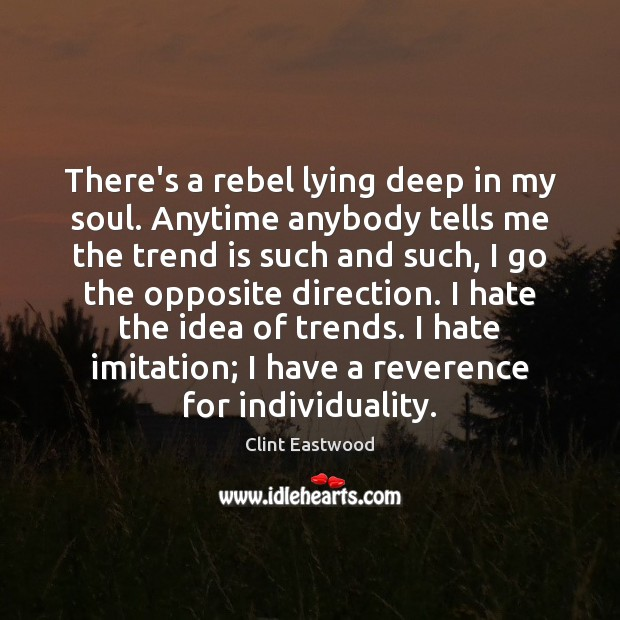 There's a rebel lying deep in my soul. Anytime anybody tells me Image