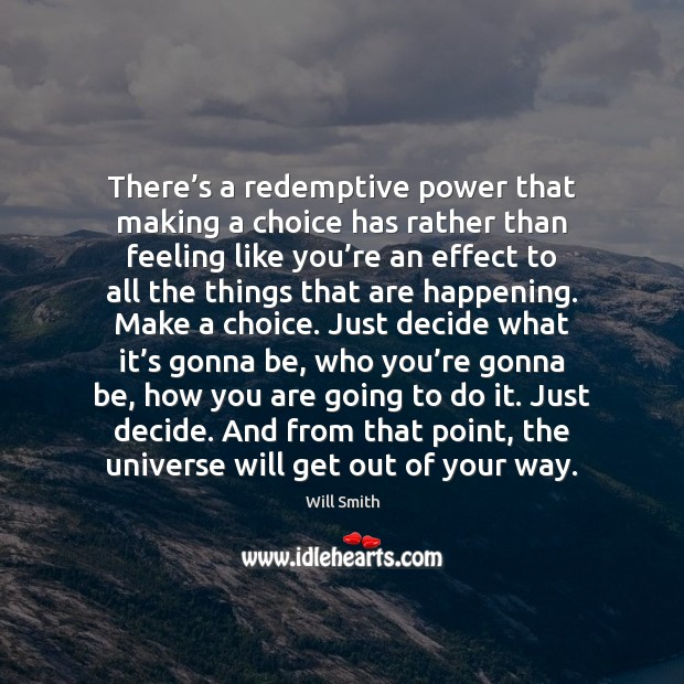 There's a redemptive power that making a choice has rather than Image