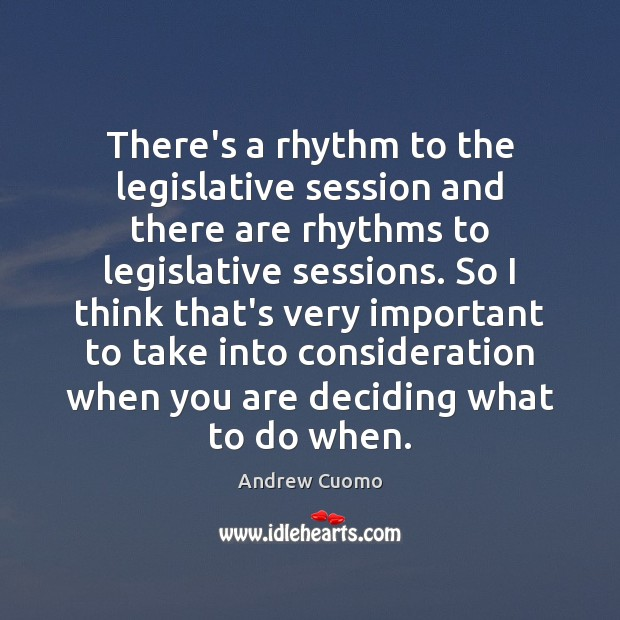 There's a rhythm to the legislative session and there are rhythms to Andrew Cuomo Picture Quote