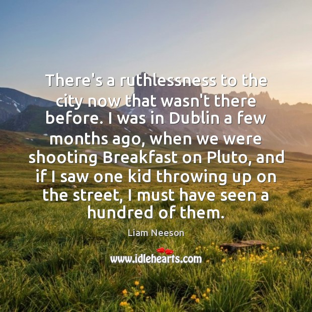 There's a ruthlessness to the city now that wasn't there before. I Liam Neeson Picture Quote