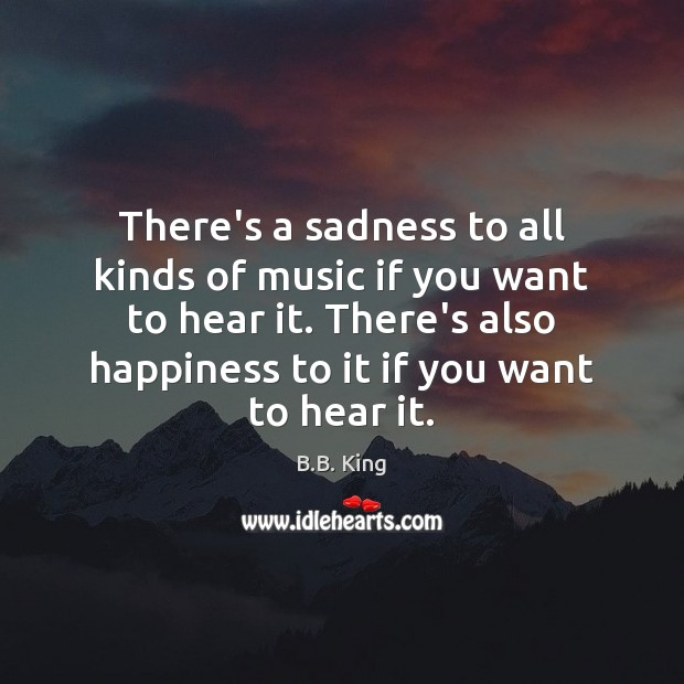 There's a sadness to all kinds of music if you want to Image