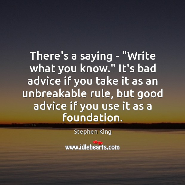 """There's a saying – """"Write what you know."""" It's bad advice if Image"""