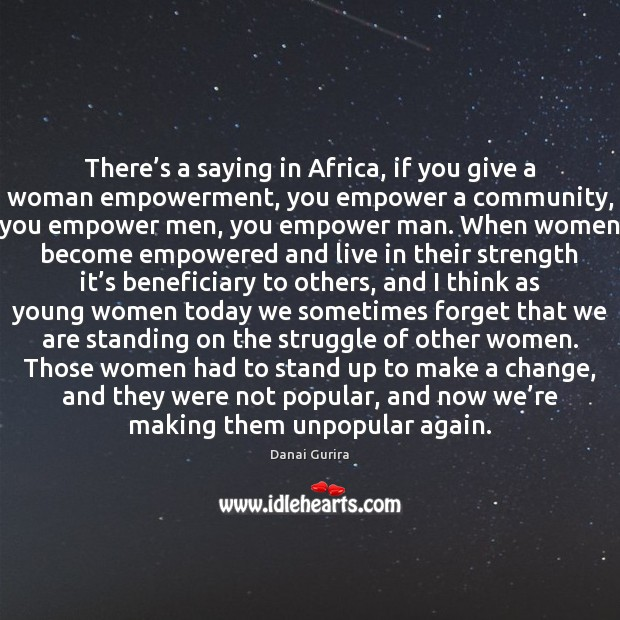 Image, There's a saying in Africa, if you give a woman empowerment,
