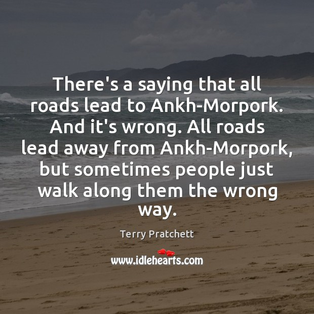 There's a saying that all roads lead to Ankh-Morpork. And it's wrong. Image