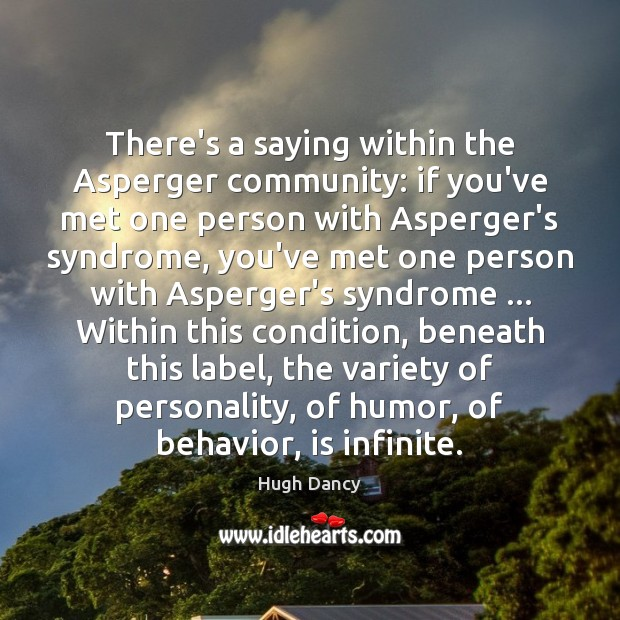 There's a saying within the Asperger community: if you've met one person Behavior Quotes Image