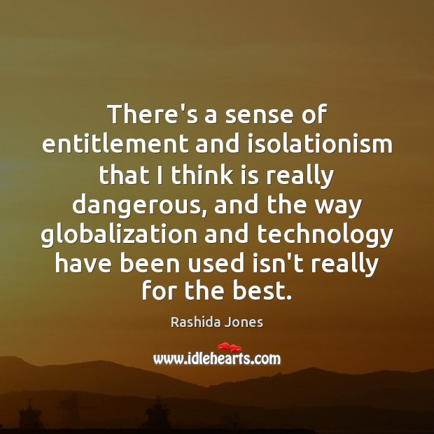 There's a sense of entitlement and isolationism that I think is really Image