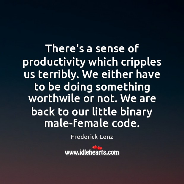 Image, There's a sense of productivity which cripples us terribly. We either have