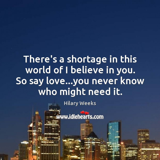 There's a shortage in this world of I believe in you. So Image