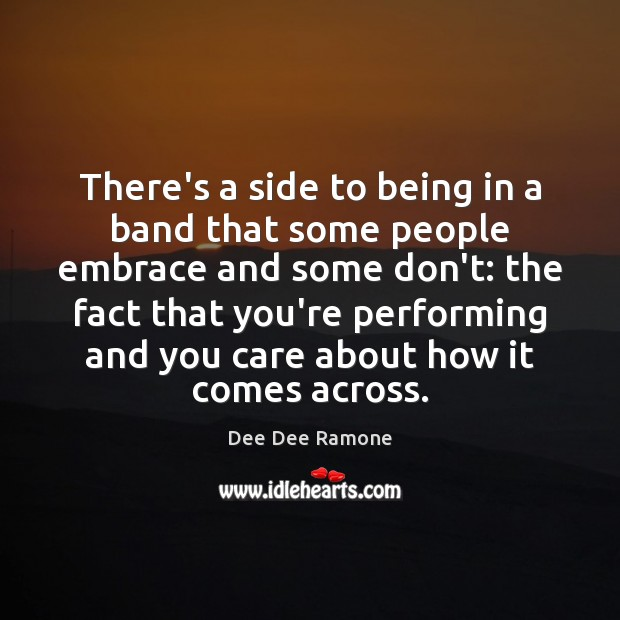 There's a side to being in a band that some people embrace Dee Dee Ramone Picture Quote