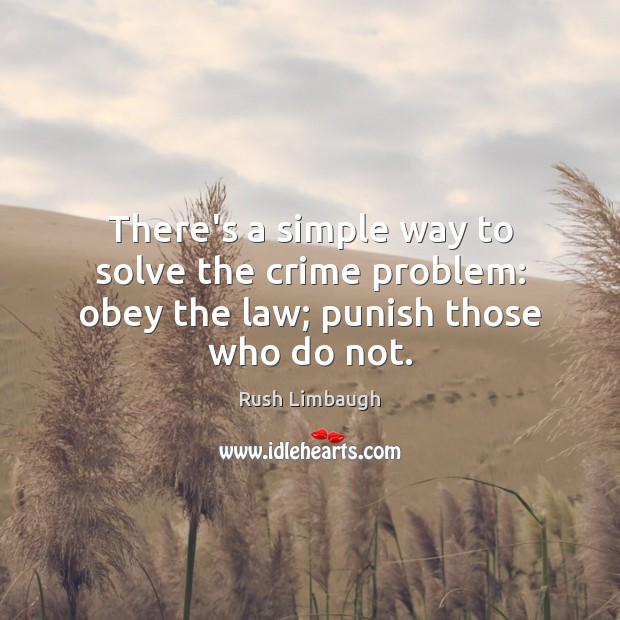 There's a simple way to solve the crime problem: obey the law; punish those who do not. Crime Quotes Image