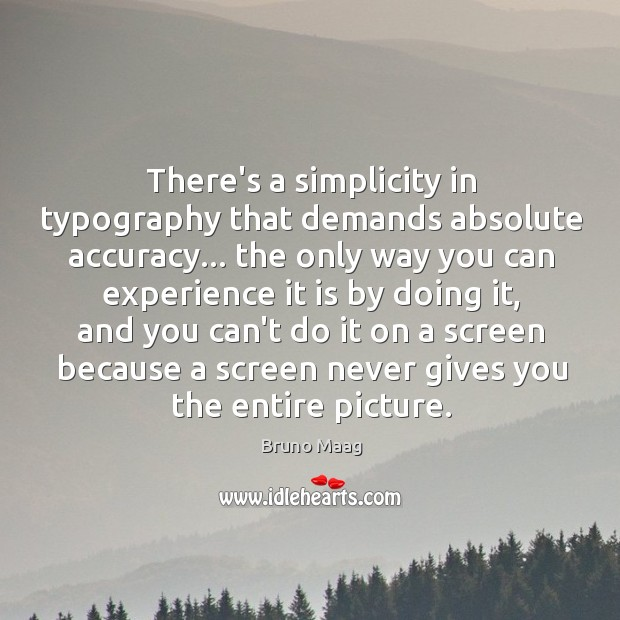 Image, There's a simplicity in typography that demands absolute accuracy… the only way