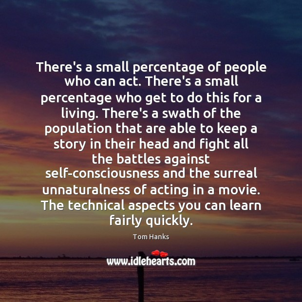 There's a small percentage of people who can act. There's a small Image