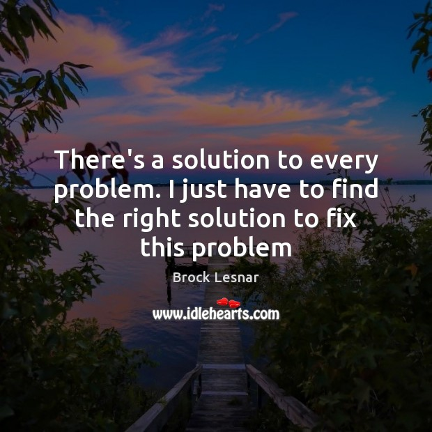 There's a solution to every problem. I just have to find the Image