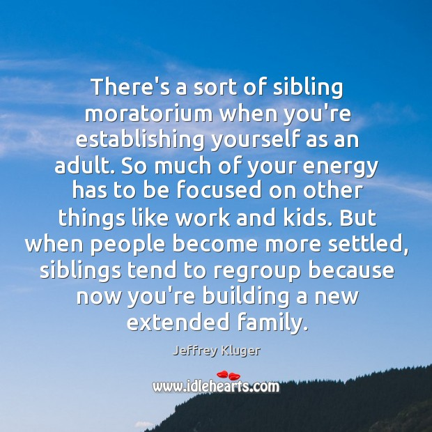 Image, There's a sort of sibling moratorium when you're establishing yourself as an