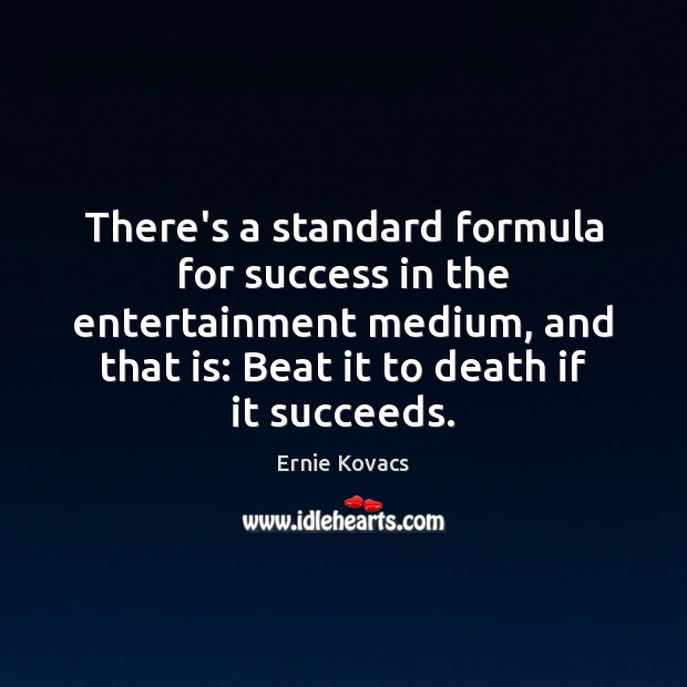 Image, There's a standard formula for success in the entertainment medium, and that